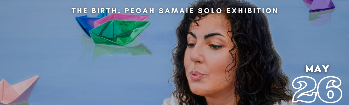 The Birth: Pegah Samaie Solo Exhibition promo banner