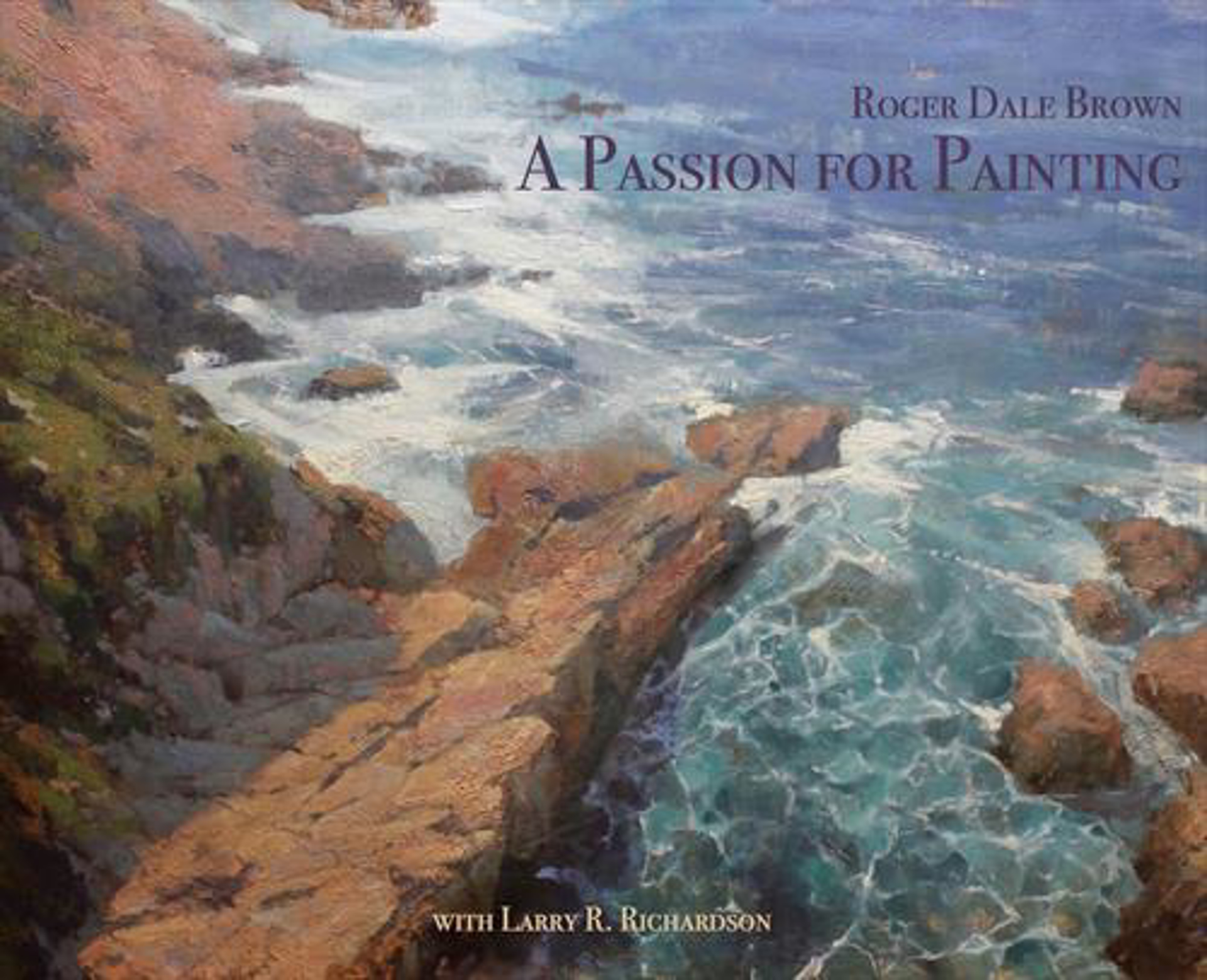 Passion For Painting by Roger Dale Brown