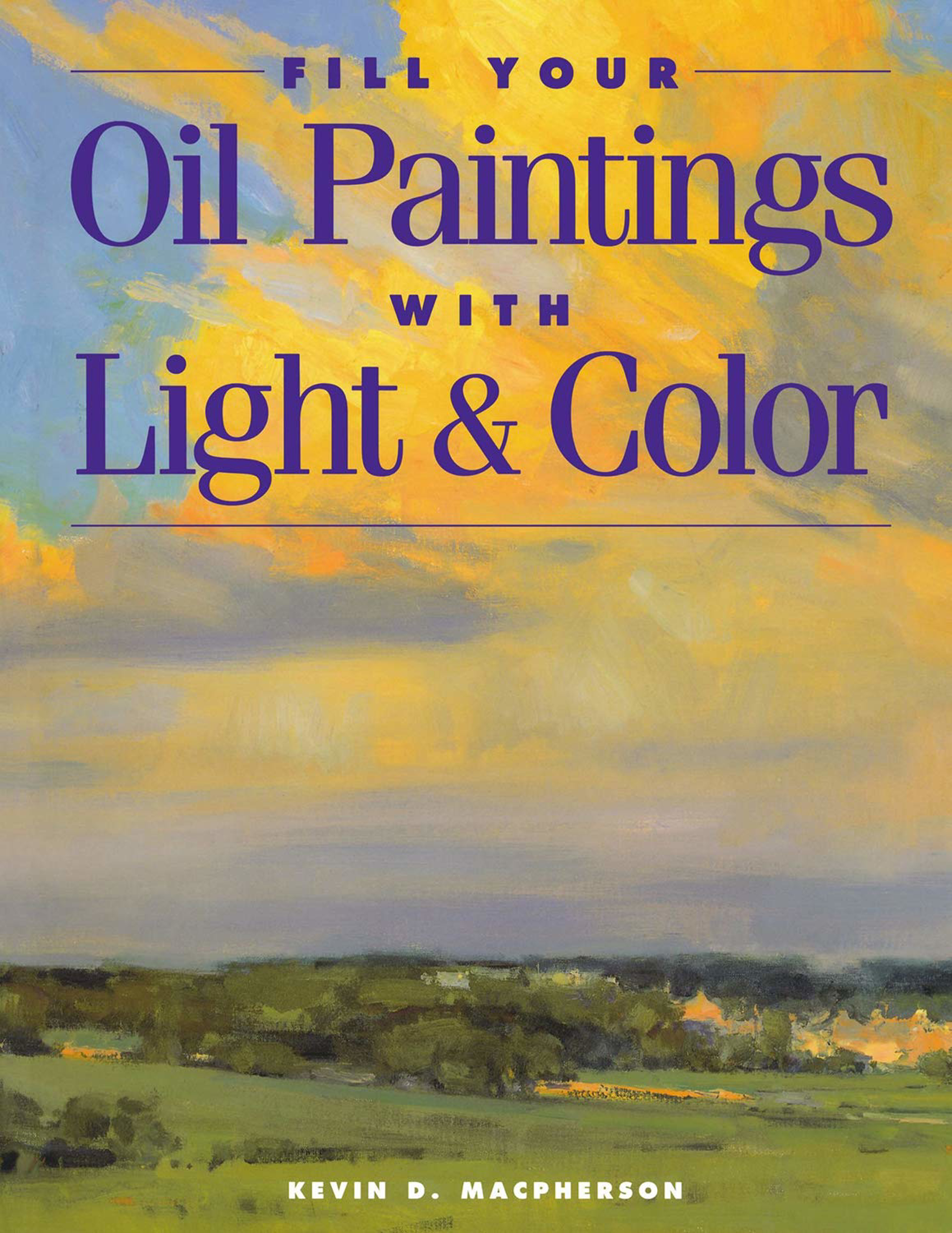 """""""Fill Your Oil Paintings with Light & Color"""" by Kevin Macpherson"""
