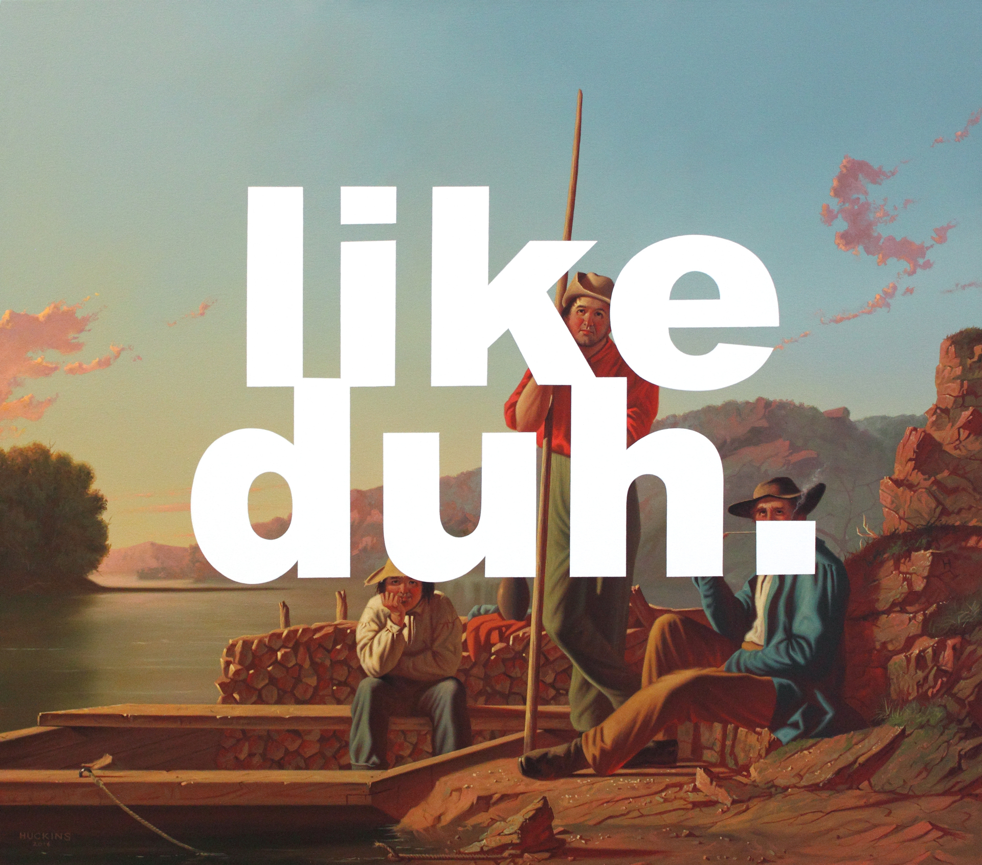 The Wood-Boat: Like Duh  by Shawn Huckins