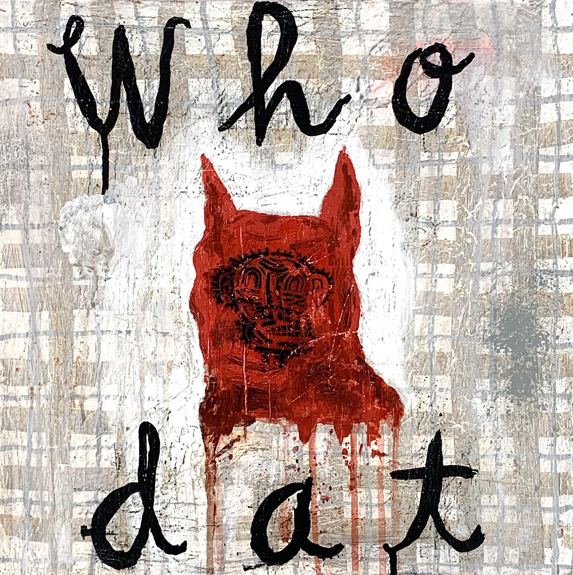 WHO DAT by John Yoyogi Fortes