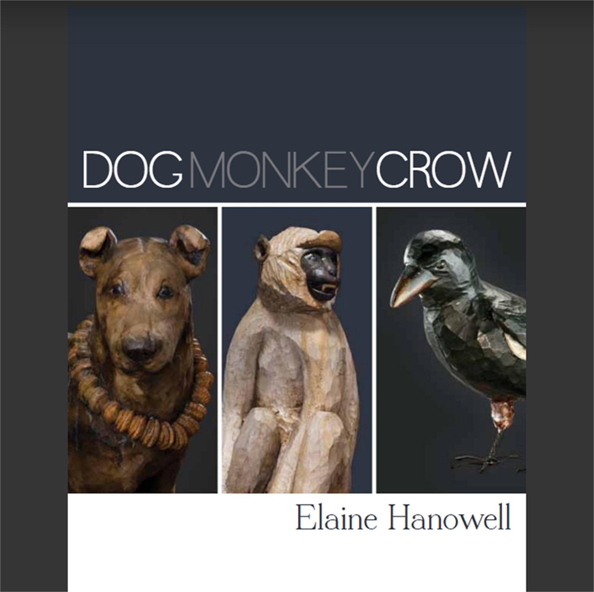 Dog, Monkey, Crow | Exhibition Catalog by Elaine Hanowell