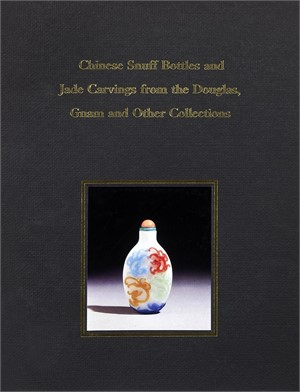 Chinese Snuff Bottles and Jade Carvings from the Douglas, Gnam and other Collections (out of print), 1992
