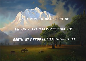 A Mountain Landscape: It's a Perfect Night to Sit By Your Favorite Plant and Remember that the Earth was probably better without Us, 2019