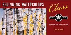 BEGINNING WATERCOLORS, Wednesday, November 20, 2019 1pm-4pm