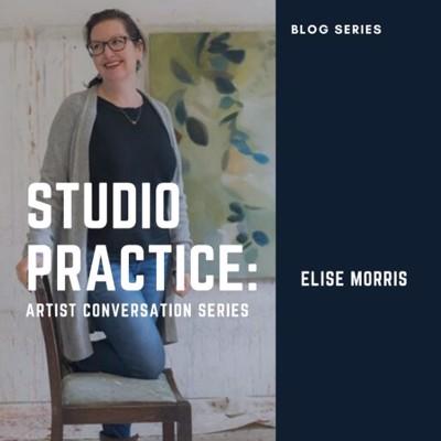 STUDIO PROCESS: ELISE MORRIS