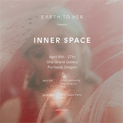 "Earth to Her presents: ""Inner Space"" Opening"