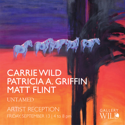UNTAMED | Group Artist Reception with Carrie Wild, Patricia Griffin and Matt Flint!