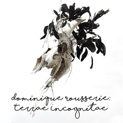 Dominique Rousserie: Terrae Incognitae