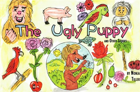 The Ugly Puppy and Other Stories: A Book by Nonja Tiller