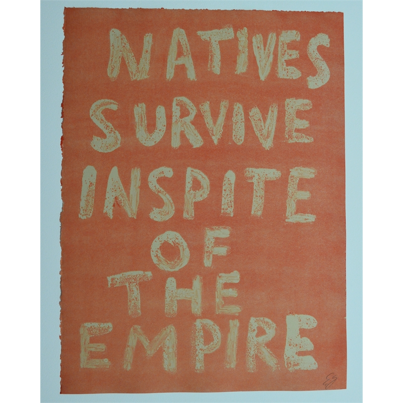 NATIVES SURVIVE INSPITE OF THE EMPIRE by Edgar Heap of Birds