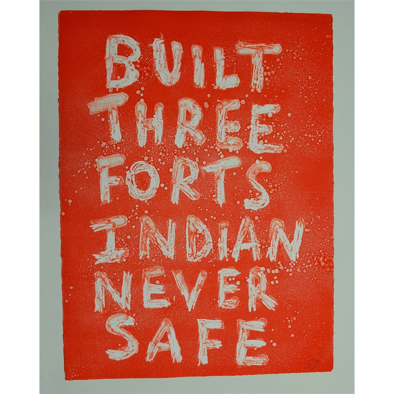BUILT THREE FORTS INDIAN NEVER SAFE  by Edgar Heap of Birds