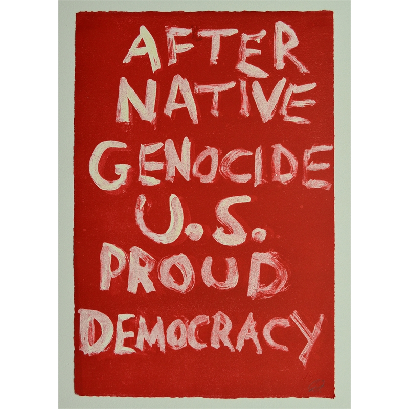 AFTER NATIVE GENOCIDE US PROUD DEMOCRACY by Edgar Heap of Birds