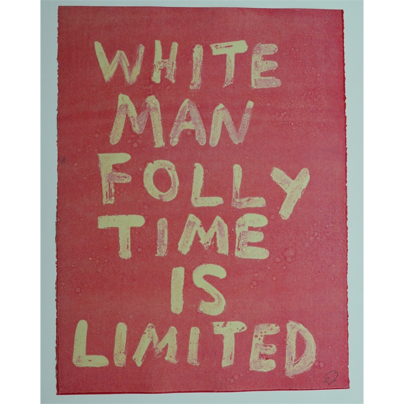 WHITE MAN FOLLY TIME IS LIMITED by Edgar Heap of Birds