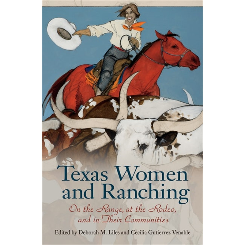 Texas Women and Ranching On the Range, at the Rodeo, and in Their Communities, 2019
