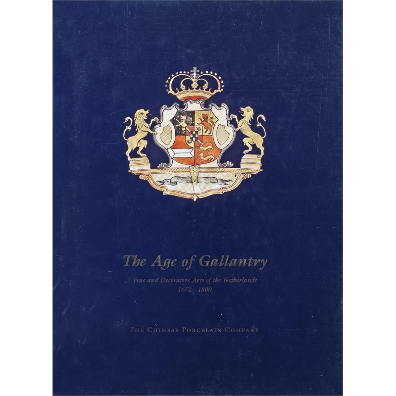 The Age of Gallantry: Fine and Decorative Arts of the Netherlands, 1672-1800, 1995