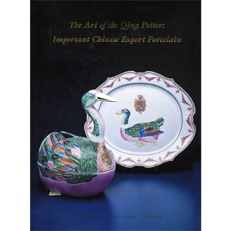 The Art of th Qing Potter: Important Chinese Export Porcelain, 1997