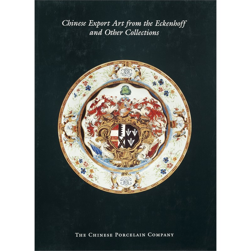 Chinese Export Art from the Eckenhoff and Other Collections, 1997